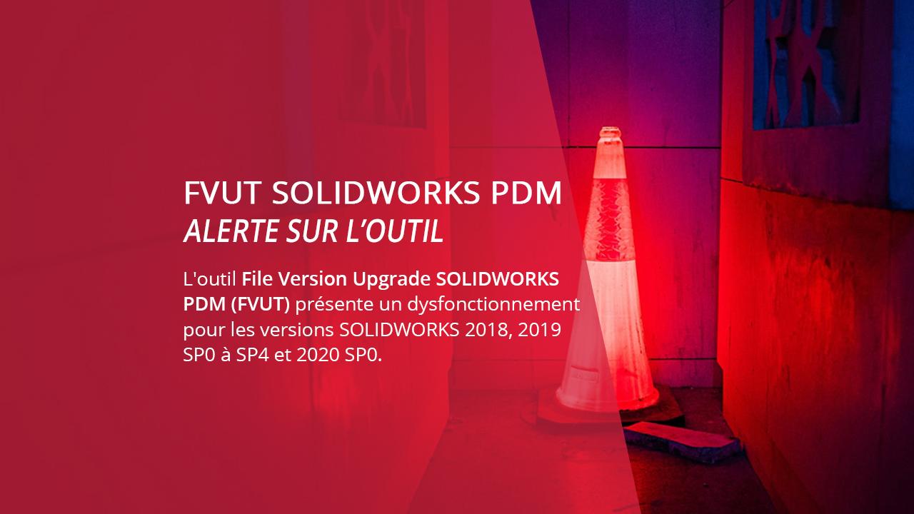 file version upgrade solidworks pdm fvut alerte